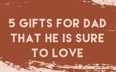 5 Father's Day Gifts Dad is Sure to Love