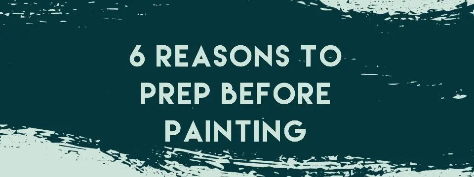 6 Reasons to Prep Before Painting Blog