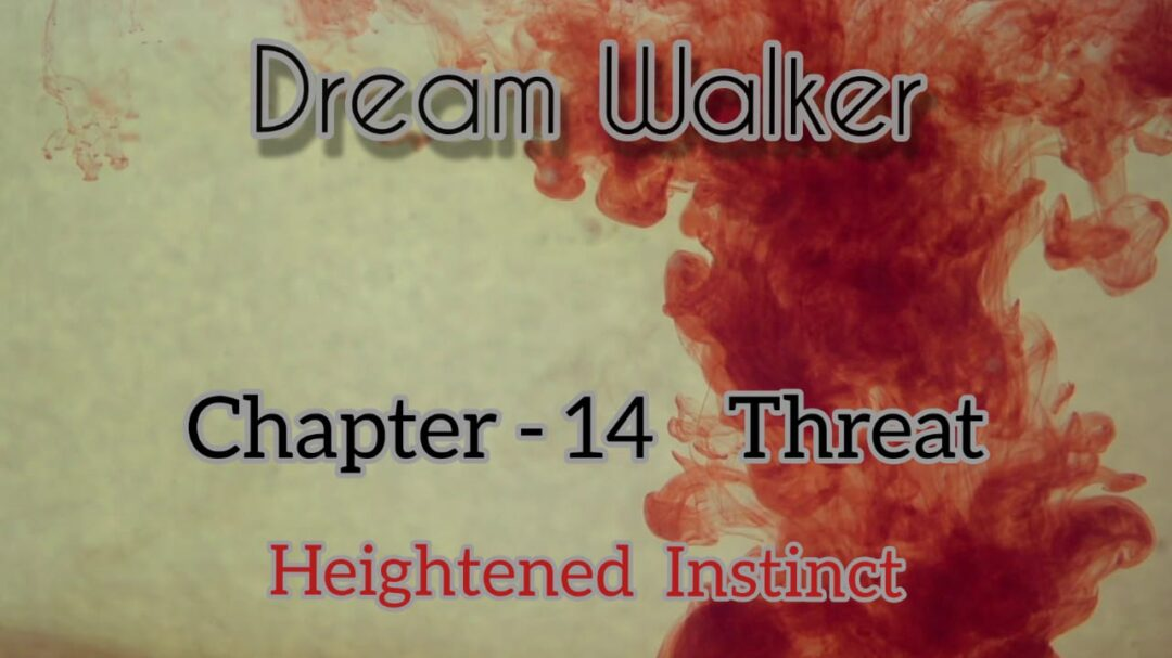 Dream Walker – Chapter 14: Threat