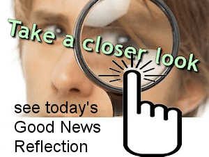 See today's Good News Reflection