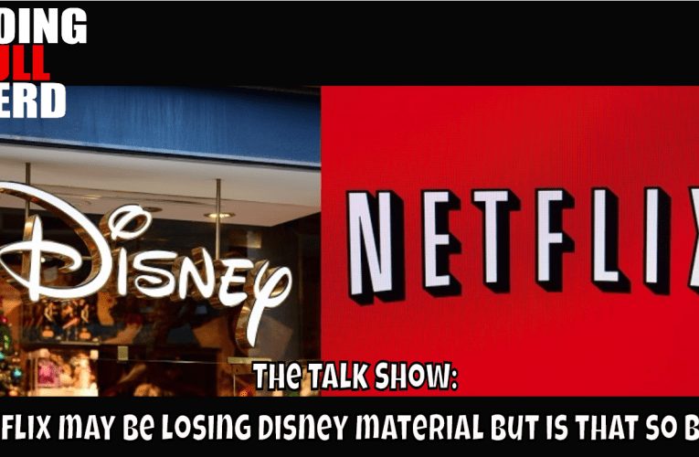 The Talk Show:  Netflix may be losing Disney material but is that so bad?
