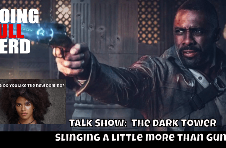 Talk Show:  The Dark Tower – Slinging a little more than Guns