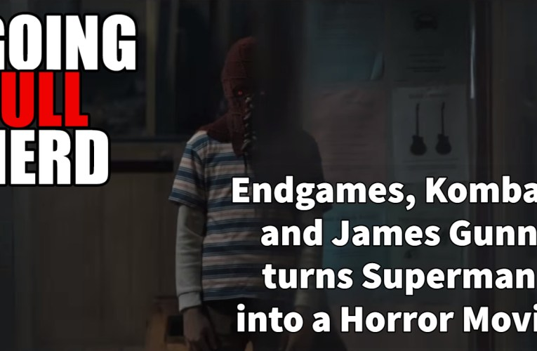 Endgames, Kombat, and James Gunn turns Superman into a Horror Movie