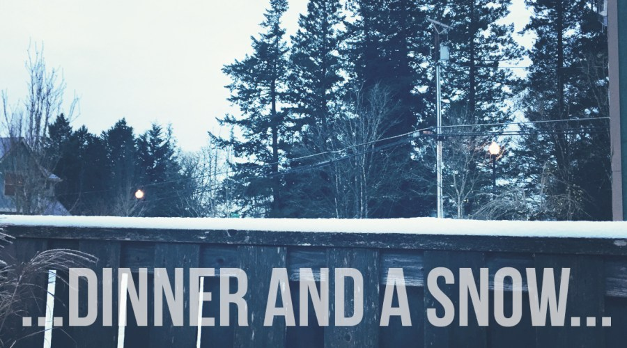 Dinner and a Snow