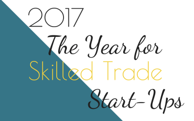 2017 The Year for Skilled Trade Business Start-Ups