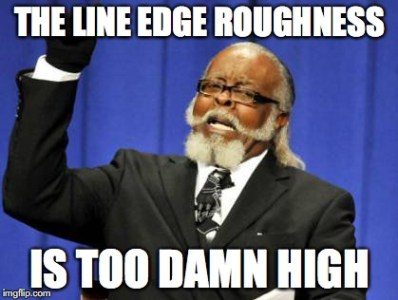 The Line Edge Roughtness Is Too Damn High