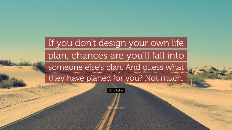 Jim-Rohn-Quote-If-you-don-t-design-your-own-life-plan-chances-are.jpg