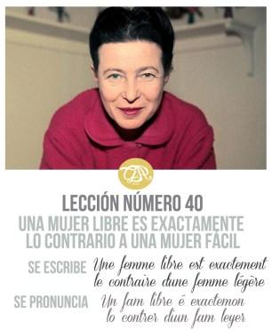 Una mujer libre es exactamente lo contrario a una mujer fácil. Simone de Beauvoir.