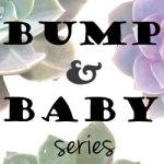 Bump & Baby Series