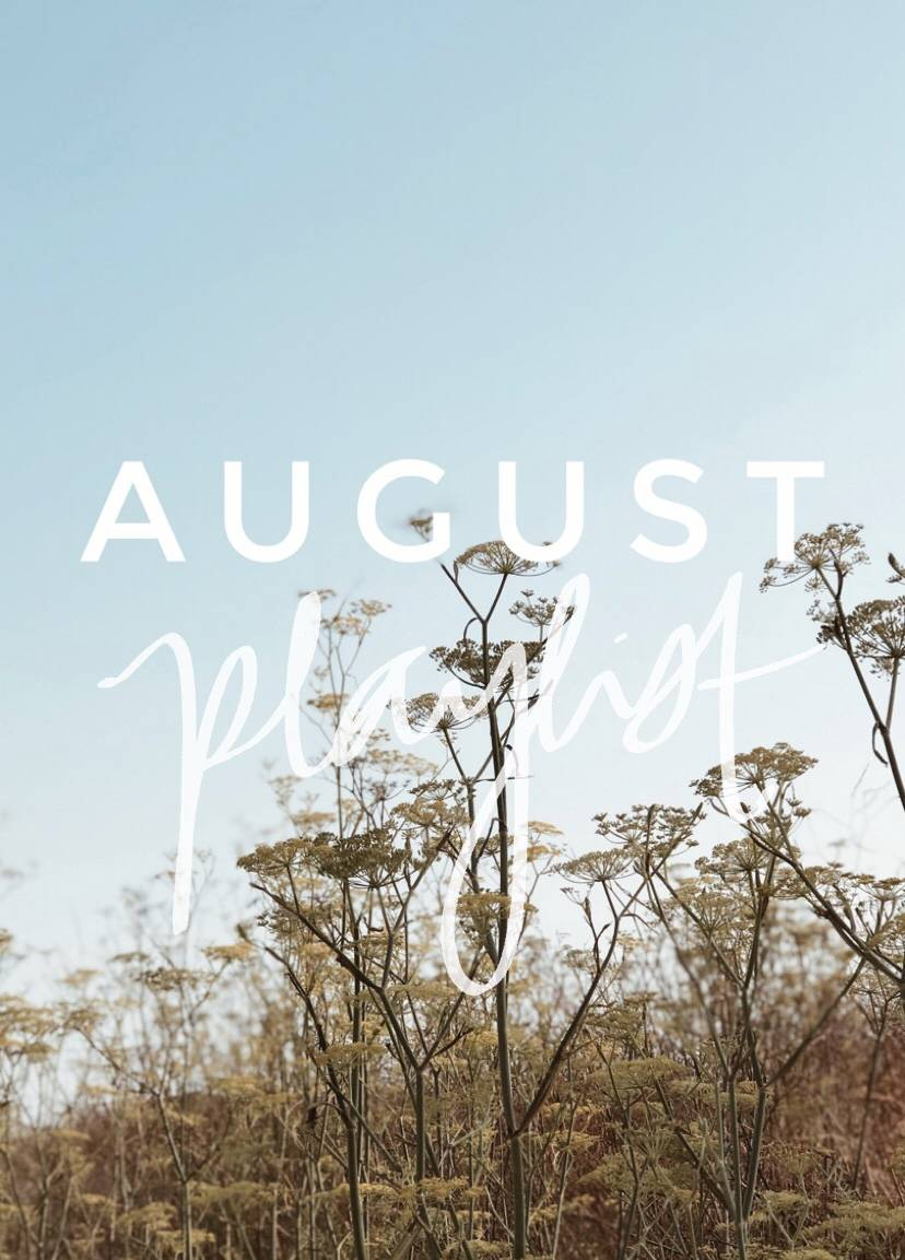 August Playlist – 10 Songs to Listen to This Month.
