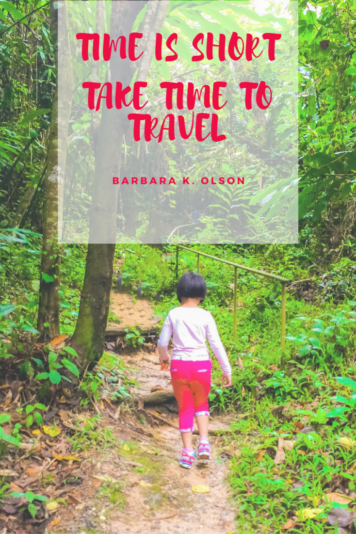 Quote: Time Is Short. take Time To Travel. - Barbara K. Olson