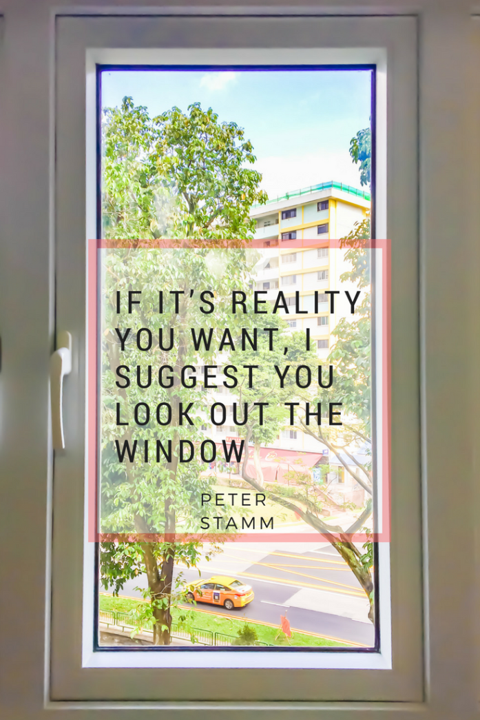 If it's reality you want, I suggest you look out the window - Peter Stamm's quote