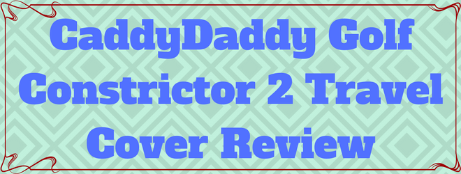 Caddy Daddy Constrictor 2 Review