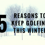 5 Reasons to Keep Golfing This Winter