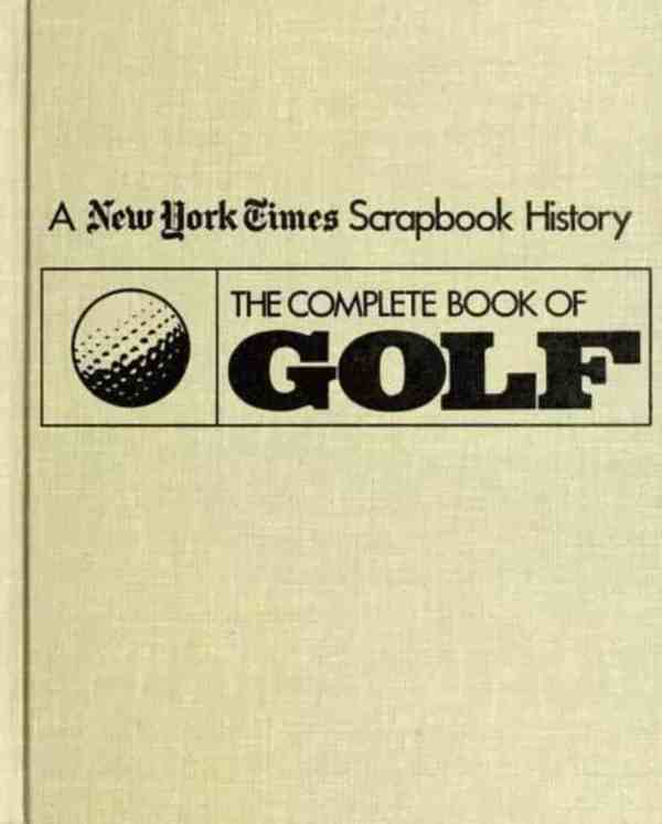 The Complete Book of Golf: A New York Times Scrapbook History