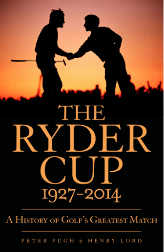 The Ryder Cup 1927-2014: A History of Golf's Greatest Match