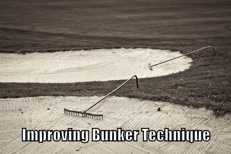 Improving Bunker Technique