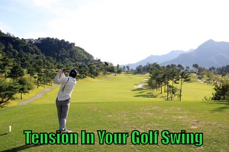 Tension In Your Golf Swing