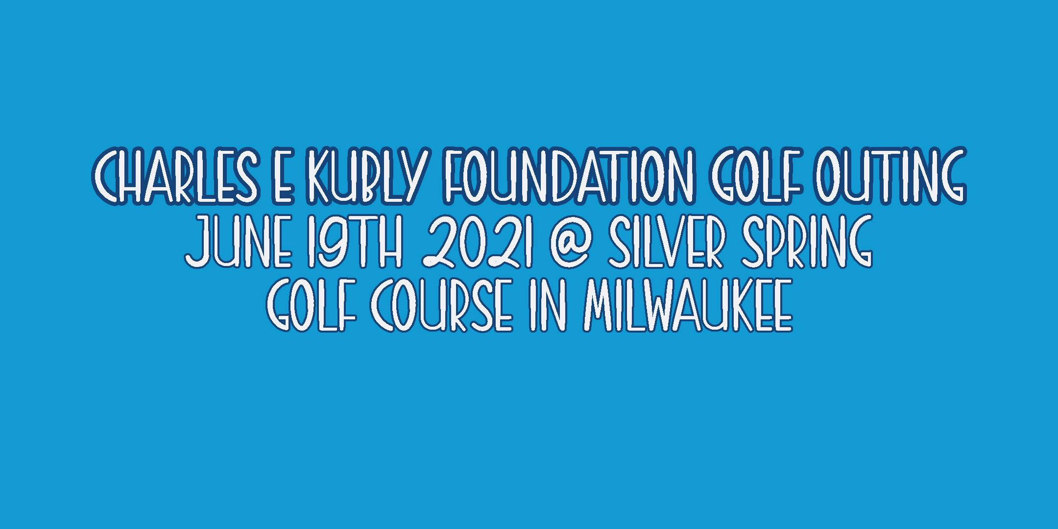 Charles E Kubly Foundation Golf Outing