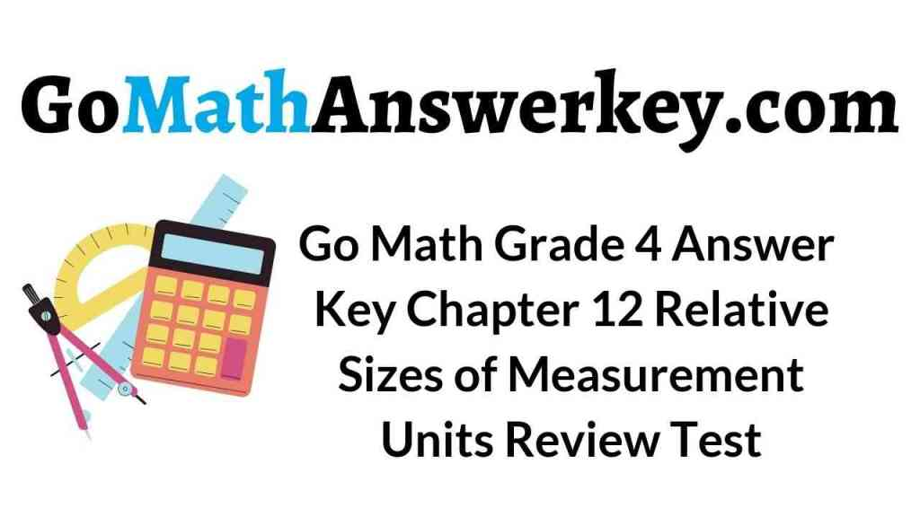 go-math-grade-4-answer-key-chapter-12-relative-sizes-of-measurement-units-review-test