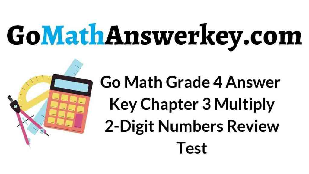 go-math-grade-4-answer-key-chapter-3-multiply-2-digit-numbers-review-test