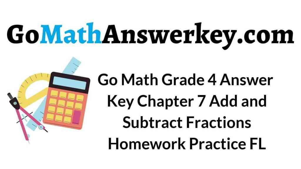 go-math-grade-4-answer-key-chapter-7-add-and-subtract-fractions-homework-practice-fl