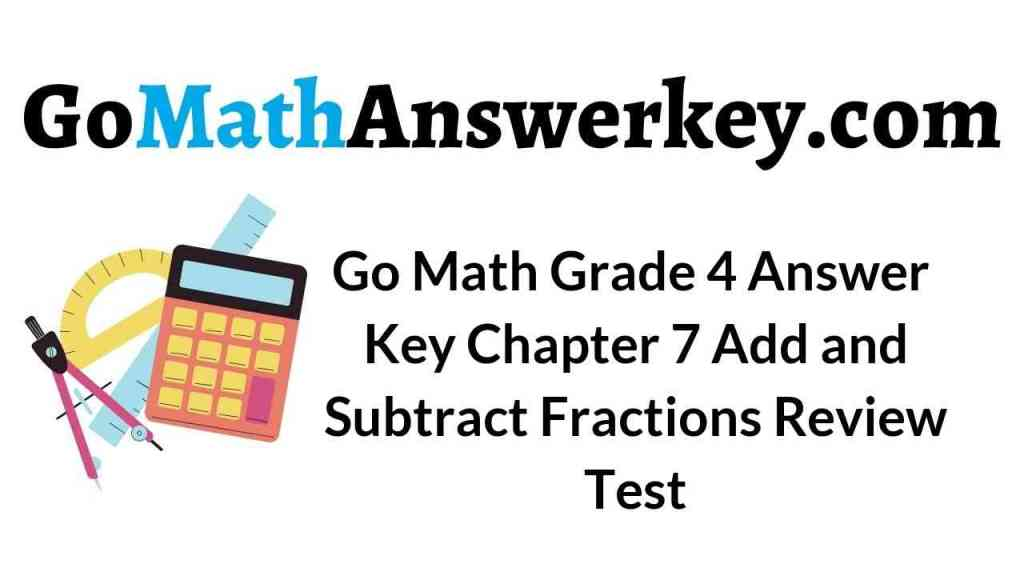 go-math-grade-4-answer-key-chapter-7-add-and-subtract-fractions-review-test
