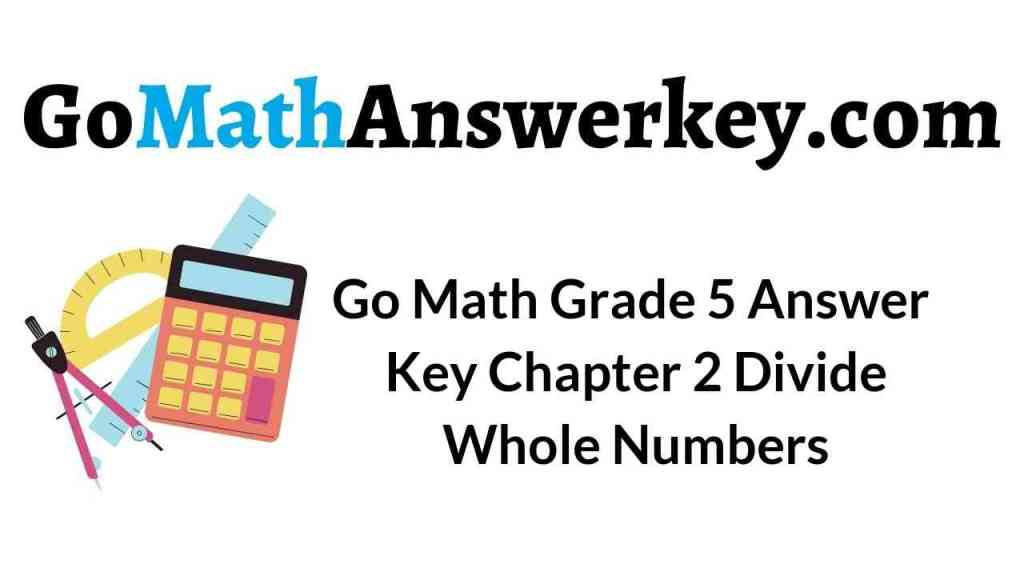 go-math-grade-5-answer-key-chapter-2-divide-whole-numbers