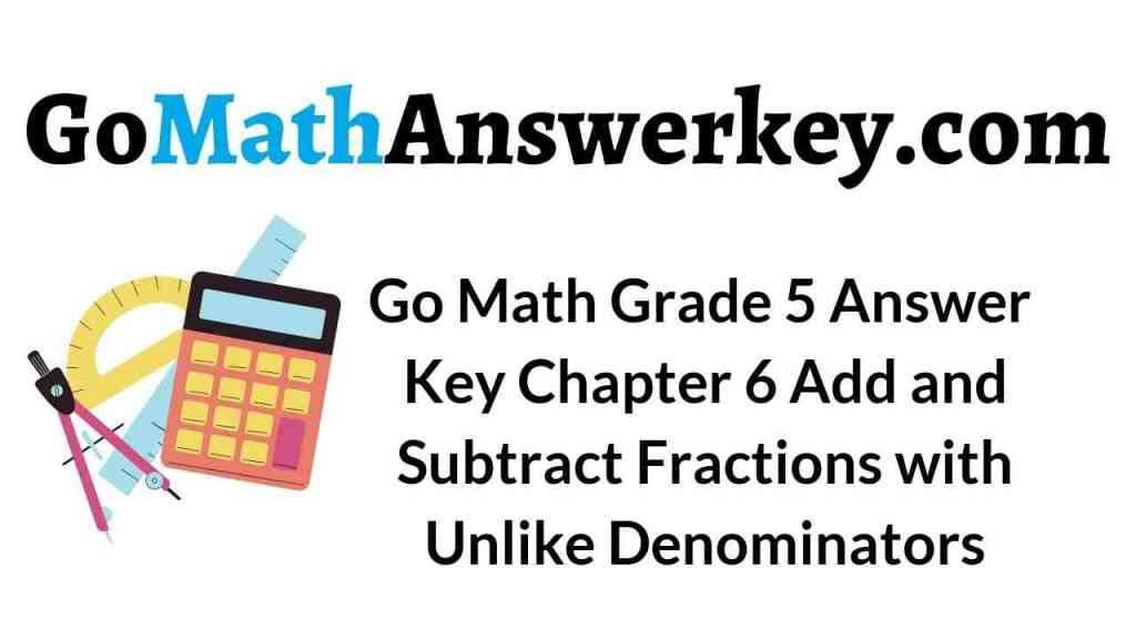 go-math-grade-5-answer-key-chapter-6-add-and-subtract-fractions-with-unlike-denominators
