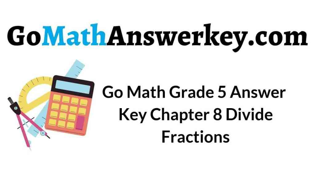go-math-grade-5-answer-key-chapter-8-divide-fractions