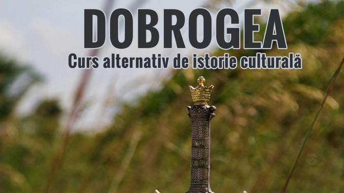 Dobrogea – curs alternativ de istorie culturală