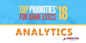 Top Priorities for Bank Execs 2018 - Analytics