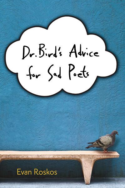 Dr. Bird's Advice For Sad Poets by Evan Roskos | Good Books And Good Wine