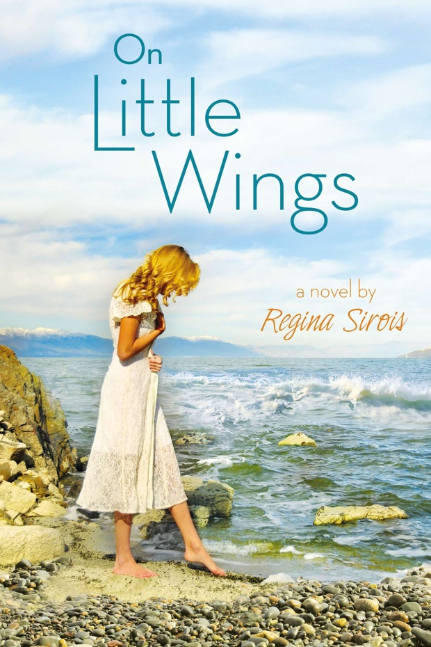 On Little Wings by Regina Sirois | Good Books And Good Wine