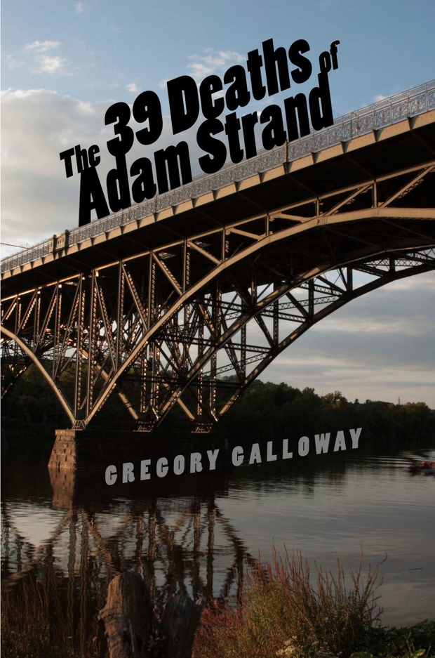 The 39 Deaths Of Adam Strand by Gregory Galloway | Good Books And Good Wine