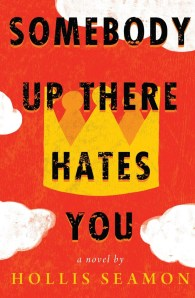 Somebody Up There Hates You | Hollis Seamon | Book Review