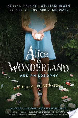 Review of Alice In Wonderland and Philosophy: Curiouser And Curiouser Edited by William Irwin
