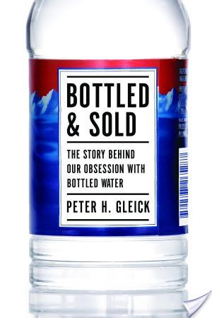 Is Bottled Water The New Snake Oil? Review of Bottled And Sold by Peter H. Gleick