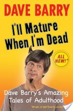 Review of I'll Mature When I'm Dead: Dave Barry's Amazing Tales of Adulthood by Dave Barry