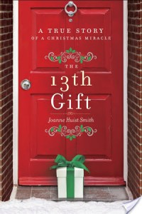 The 13th Gift: A True Story of a Christmas Miracle by Joanne Huist Smith | Book Review