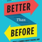When the opportunity to read Better Than Before: Mastering The Habits Of Our Everyday Lives by Gretchen Rubin arose, I seized it because habits are fascinating and I am absolutely a creature of habit.