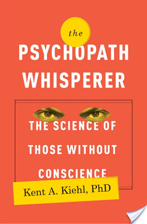 The Psychopath Whisperer: The Science Of Those Without Conscience by Kent A. Kiehl | Book Review