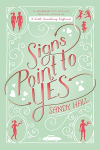 Signs Point To Yes by Sandy Hall is an adorable young adult romantic romp about a girl named Jane, a boy named Teo, families, summer, and more.
