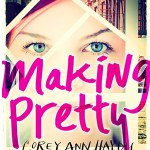 After finishing Making Pretty, I had to ask myself how have I seriously not read everything ever written by Corey Ann Haydu?