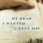 My Dear I wanted To Tell You: A Novel by Louisa Young is a literary novel about World War I with just a flavor of romance.