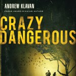 Crazy Dangerous by Andrew Klavan certainly met my needs even though it probably is not even close to the best book I've ever listened to.