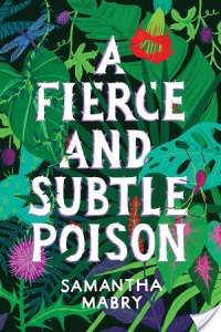 A Fierce And Subtle Poison by debut author Samantha Mabry is an intoxicating book featuring magical realism and an impossible, against-the-odds romance.
