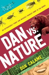 Dan Vs. Nature by Don Calame is certain to appeal to readers who are in the marketplace for a lot of laughs and irreverence. Click here to find out more!