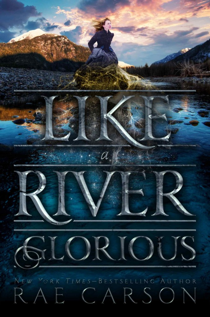 Like A River Glorious by Rae Carson | Book Review