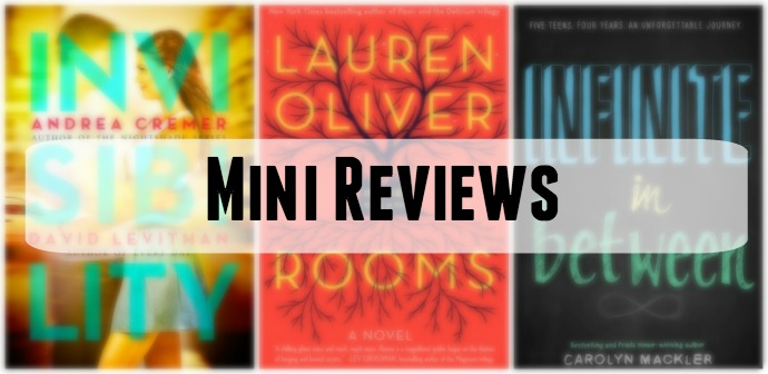 Mini book reviews of Invisibility by Andrea Creamer and David Levithan, Rooms by Lauren Oliver, and Infinite In Between by Carolyn Mackler.